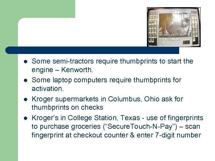 l l Some semi-tractors require thumbprints to start the engine – Kenworth. Some laptop