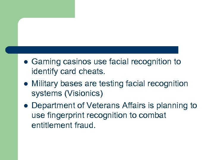 l l l Gaming casinos use facial recognition to identify card cheats. Military bases