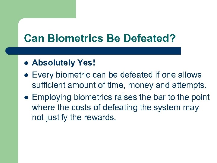 Can Biometrics Be Defeated? l l l Absolutely Yes! Every biometric can be defeated