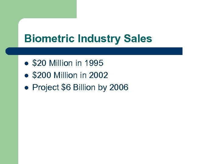 Biometric Industry Sales l l l $20 Million in 1995 $200 Million in 2002