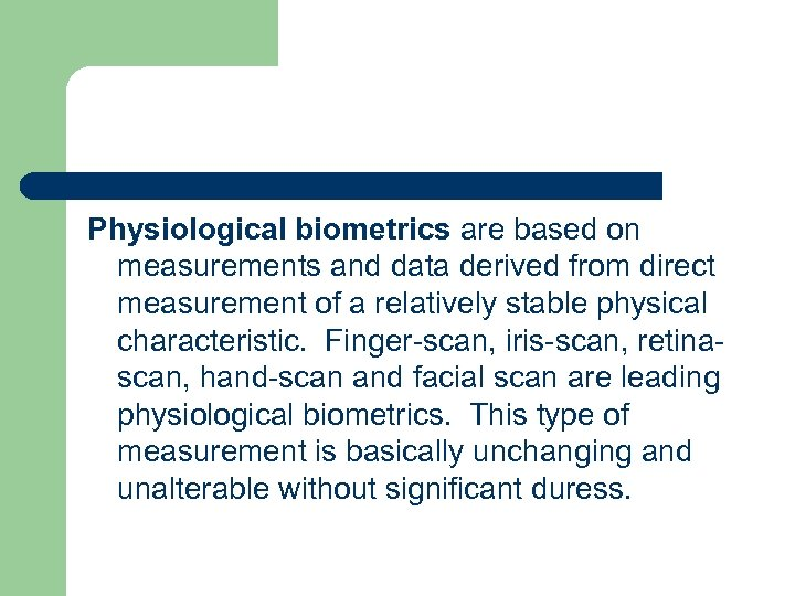 Physiological biometrics are based on measurements and data derived from direct measurement of a