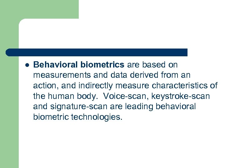 l Behavioral biometrics are based on measurements and data derived from an action, and