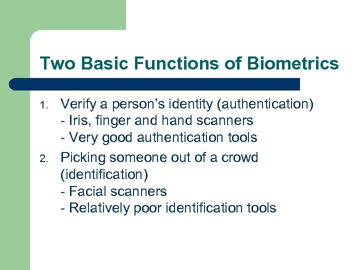 Two Basic Functions of Biometrics 1. 2. Verify a person's identity (authentication) - Iris,
