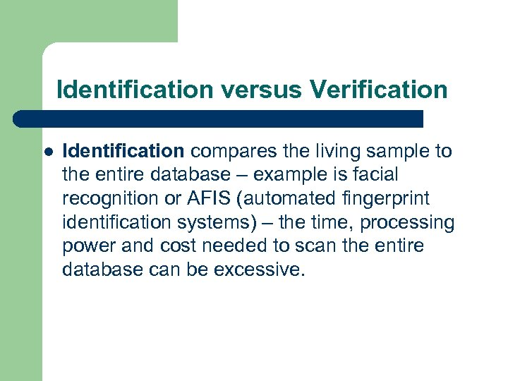 Identification versus Verification l Identification compares the living sample to the entire database –