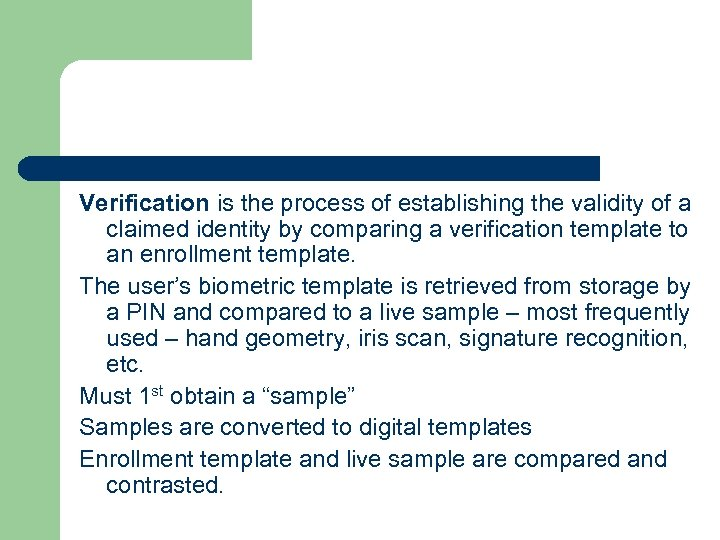 Verification is the process of establishing the validity of a claimed identity by comparing