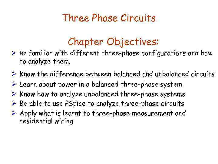 Three Phase Circuits Chapter Objectives: Ø Be familiar with different three-phase configurations and how