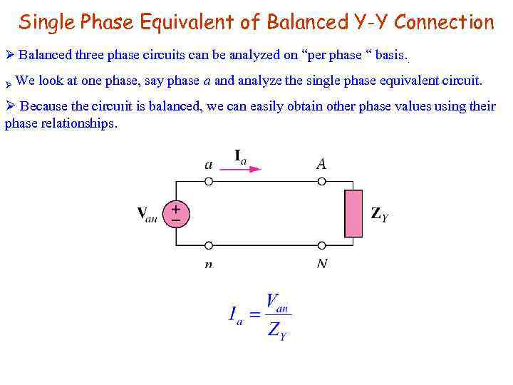 Single Phase Equivalent of Balanced Y-Y Connection Ø Balanced three phase circuits can be