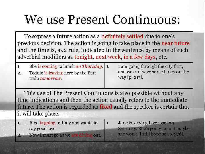 We use Present Continuous: To express a future action as a definitely settled due