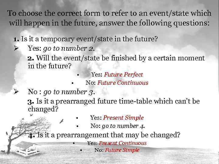 To choose the correct form to refer to an event/state which will happen in