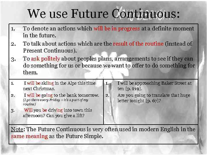 We use Future Continuous: 1. 2. 3. 1. 2. To denote an actions which