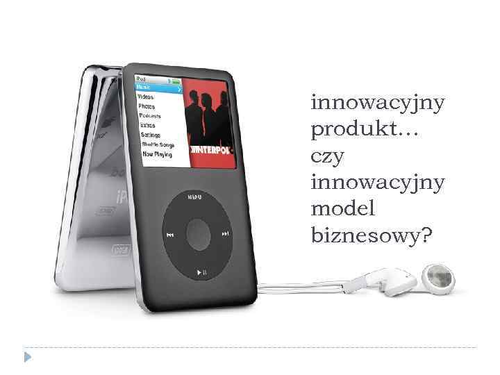innowacyjny produkt… czy innowacyjny model biznesowy?
