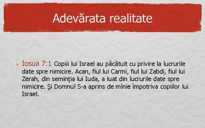 Adevărata realitate Iosua 7: 1 Copiii lui Israel au păcătuit cu privire la lucrurile