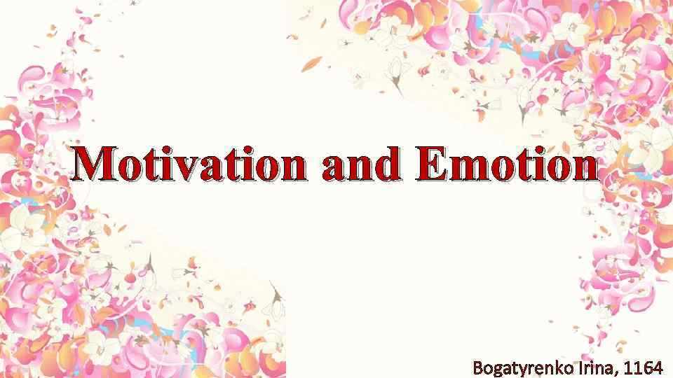 Motivation and Emotion Bogatyrenko Irina, 1164