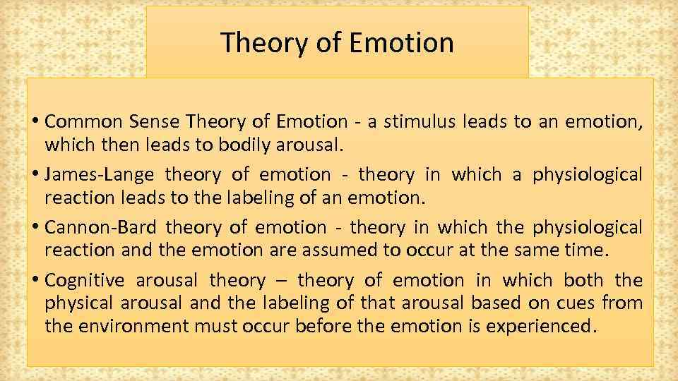 Theory of Emotion • Common Sense Theory of Emotion - a stimulus leads to