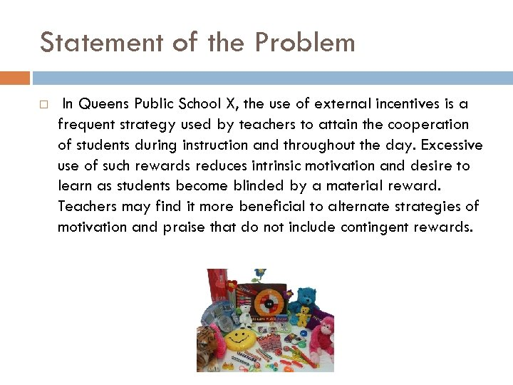 Statement of the Problem In Queens Public School X, the use of external incentives