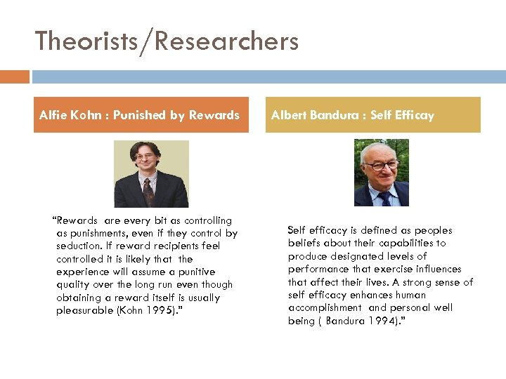 """Theorists/Researchers Alfie Kohn : Punished by Rewards """"Rewards are every bit as controlling as"""