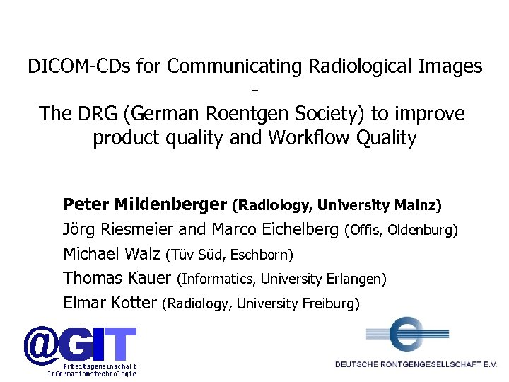 DICOM-CDs for Communicating Radiological Images The DRG (German Roentgen Society) to improve product quality
