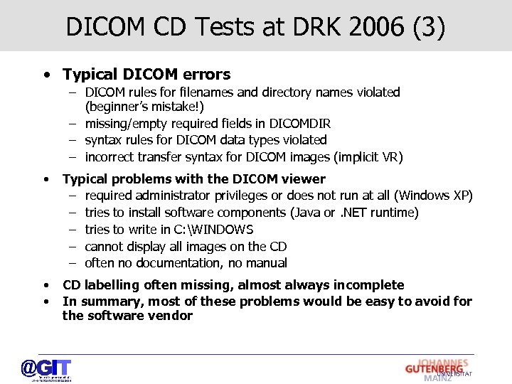 DICOM CD Tests at DRK 2006 (3) • Typical DICOM errors – DICOM rules