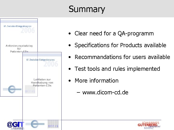 Summary • Clear need for a QA-programm • Specifications for Products available • Recommandations