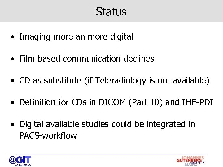 Status • Imaging more an more digital • Film based communication declines • CD