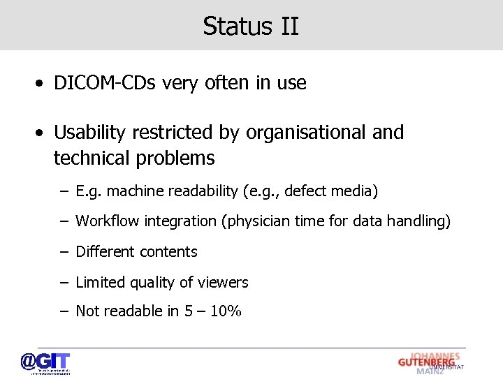Status II • DICOM-CDs very often in use • Usability restricted by organisational and