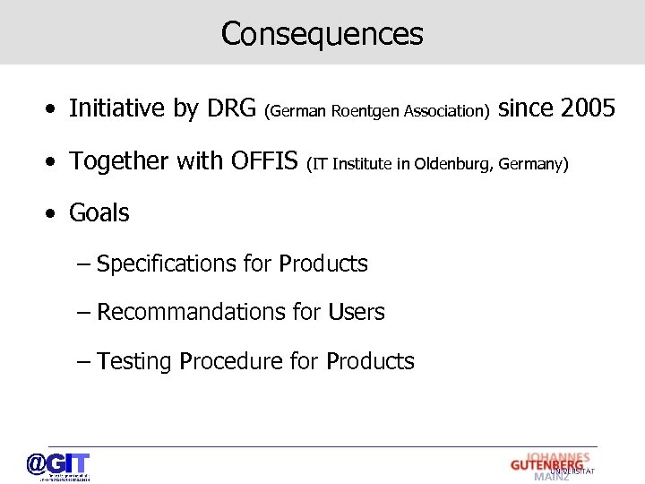 Consequences • Initiative by DRG (German Roentgen Association) • Together with OFFIS since 2005