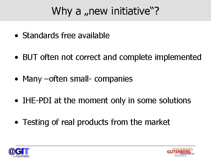 "Why a ""new initiative""? • Standards free available • BUT often not correct and"
