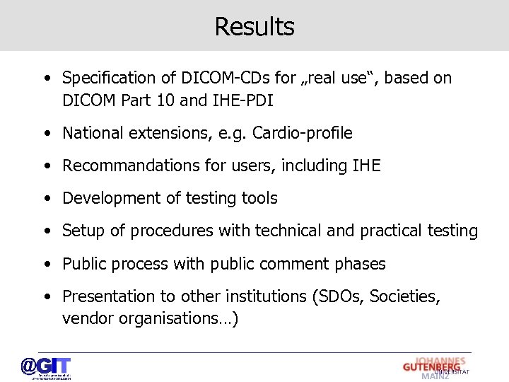 "Results • Specification of DICOM-CDs for ""real use"", based on DICOM Part 10 and"