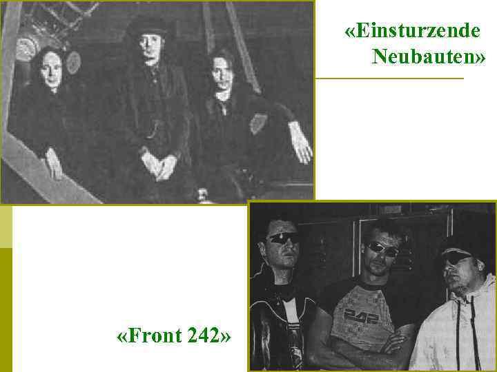 «Einsturzende Neubauten» «Front 242»