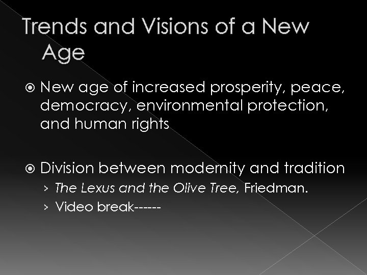 Trends and Visions of a New Age New age of increased prosperity, peace, democracy,