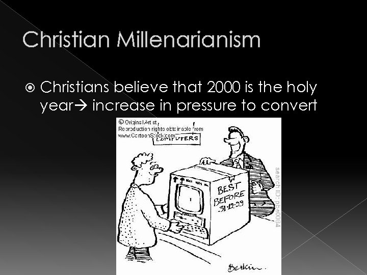 Christian Millenarianism Christians believe that 2000 is the holy year increase in pressure to