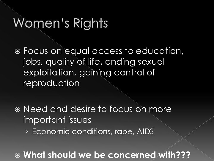Women's Rights Focus on equal access to education, jobs, quality of life, ending sexual