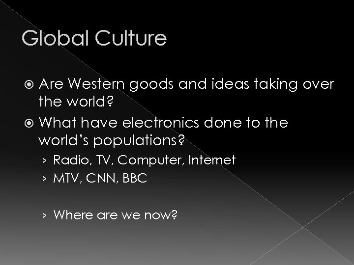 Global Culture Are Western goods and ideas taking over the world? What have electronics