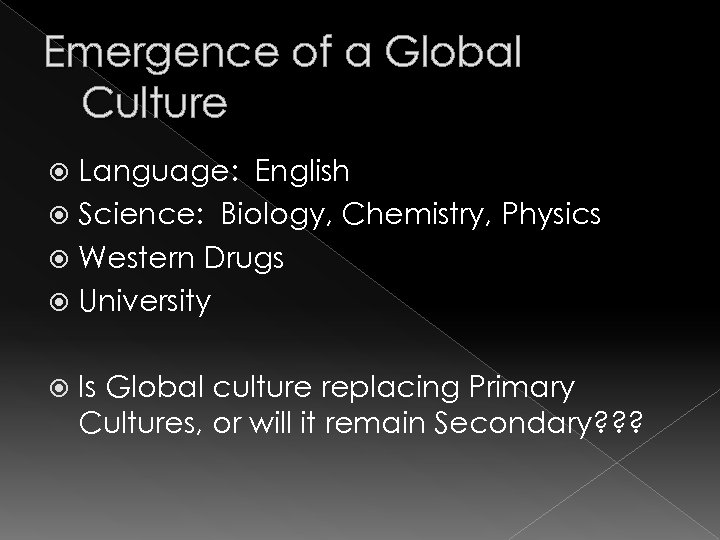 Emergence of a Global Culture Language: English Science: Biology, Chemistry, Physics Western Drugs University