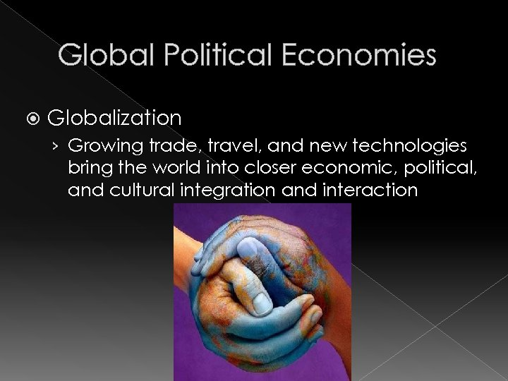 Global Political Economies Globalization › Growing trade, travel, and new technologies bring the world