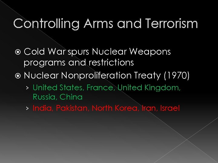 Controlling Arms and Terrorism Cold War spurs Nuclear Weapons programs and restrictions Nuclear Nonproliferation