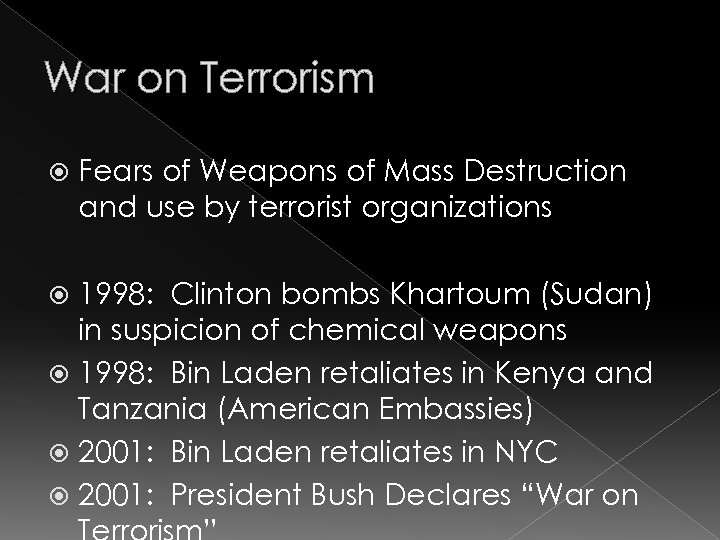 War on Terrorism Fears of Weapons of Mass Destruction and use by terrorist organizations