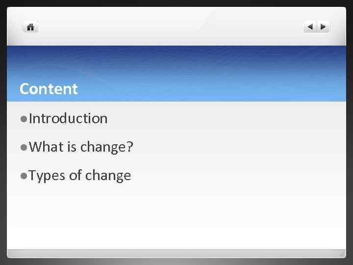 Content l Introduction l What is change? l Types of change