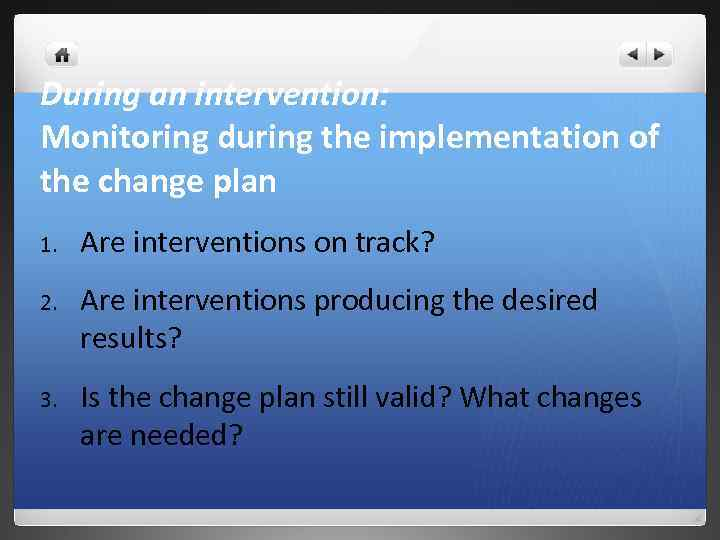 During an intervention: Monitoring during the implementation of the change plan 1. Are interventions