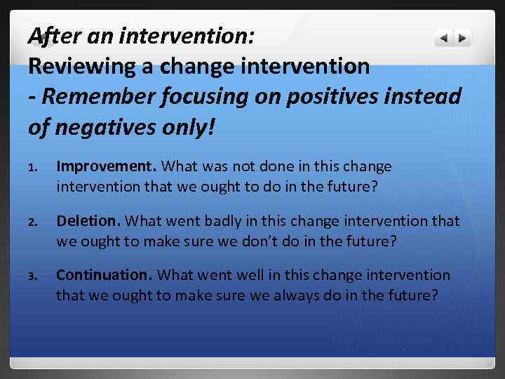 After an intervention: Reviewing a change intervention - Remember focusing on positives instead of