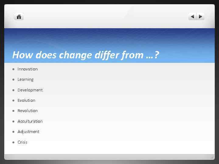 How does change differ from …? l Innovation l Learning l Development l Evolution