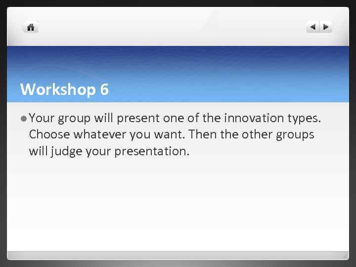 Workshop 6 l Your group will present one of the innovation types. Choose whatever