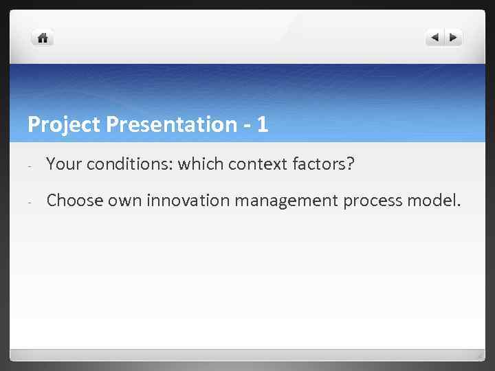 Project Presentation - 1 - Your conditions: which context factors? - Choose own innovation