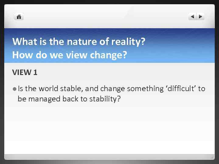What is the nature of reality? How do we view change? VIEW 1 l