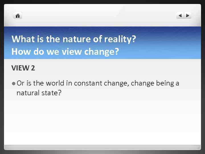 What is the nature of reality? How do we view change? VIEW 2 l