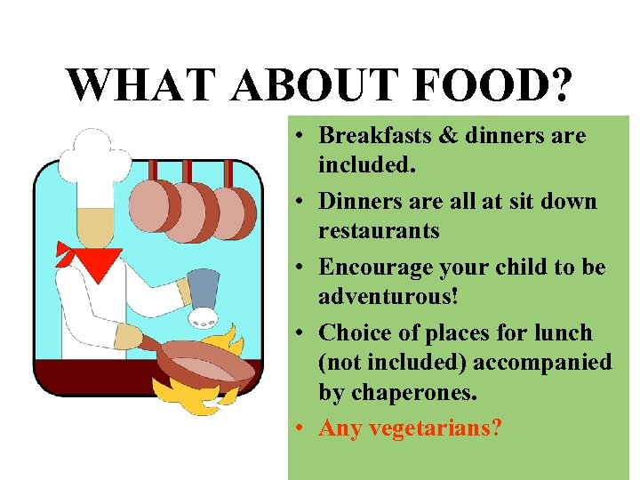WHAT ABOUT FOOD? • Breakfasts & dinners are included. • Dinners are all at