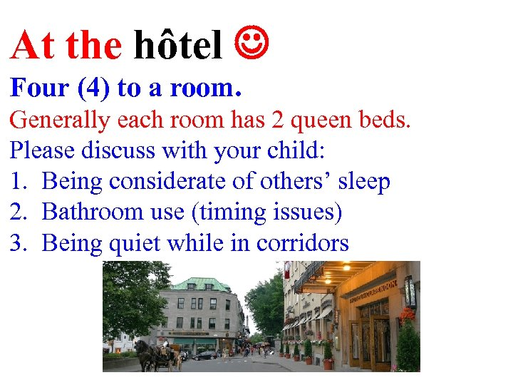 At the hôtel Four (4) to a room. Generally each room has 2 queen