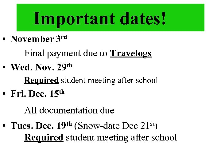 Important dates! • November 3 rd Final payment due to Travelogs • Wed. Nov.