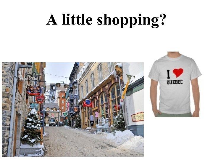 A little shopping?