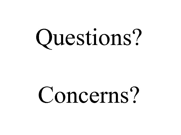 Questions? Concerns?